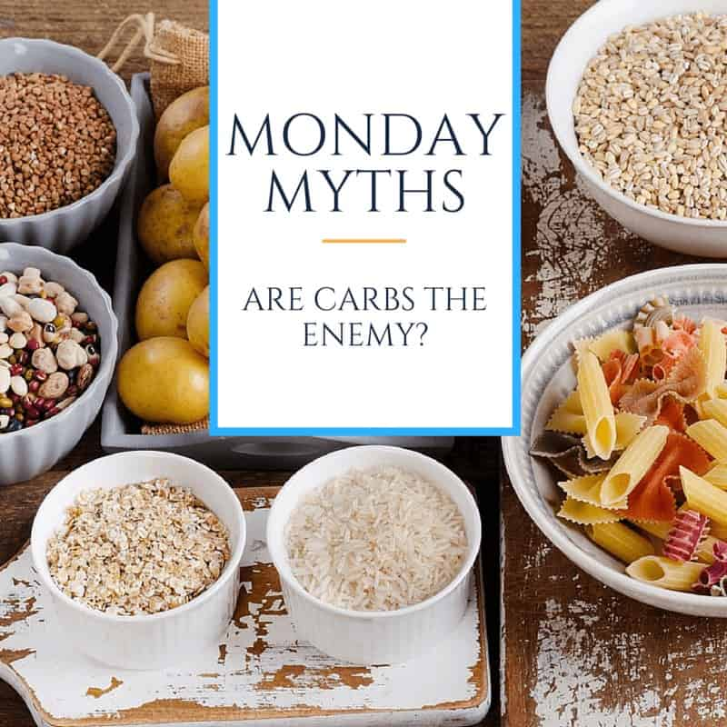 Monday Myths Are Carbs Our Enemy?