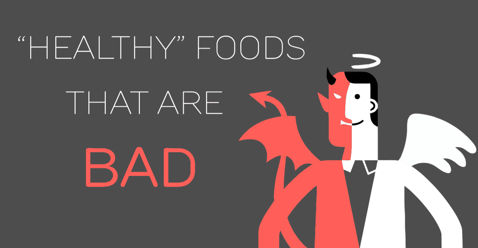 Healthy foods that are bad