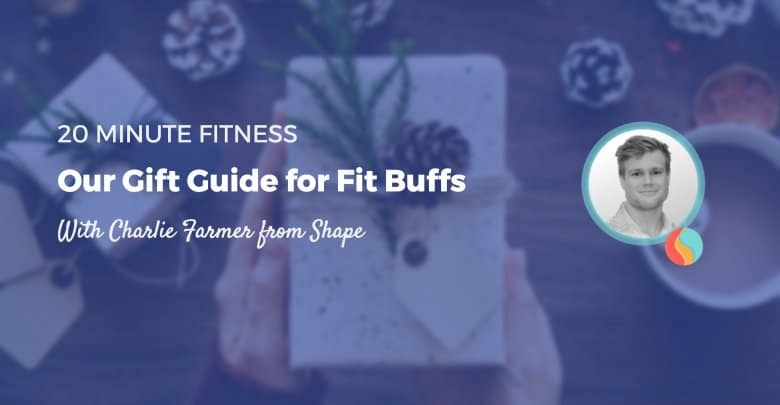 20 Minute Fitness Podcast: Episode 7 - Our Holiday Gift Guide