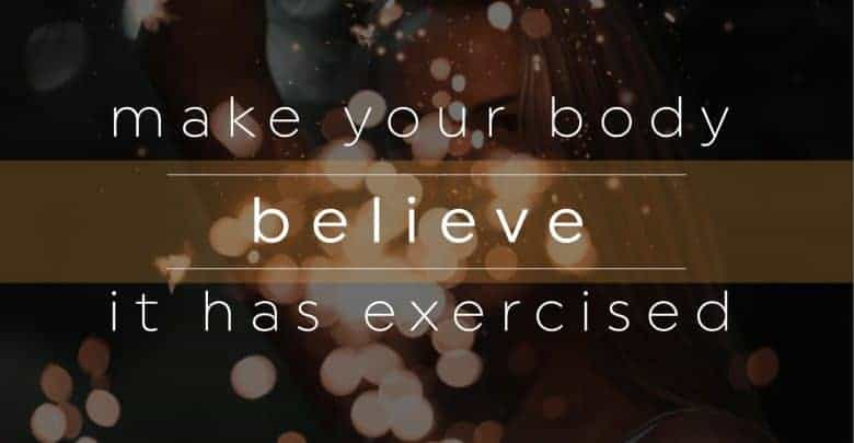 Make Your Body Believe It Has Exercised-01