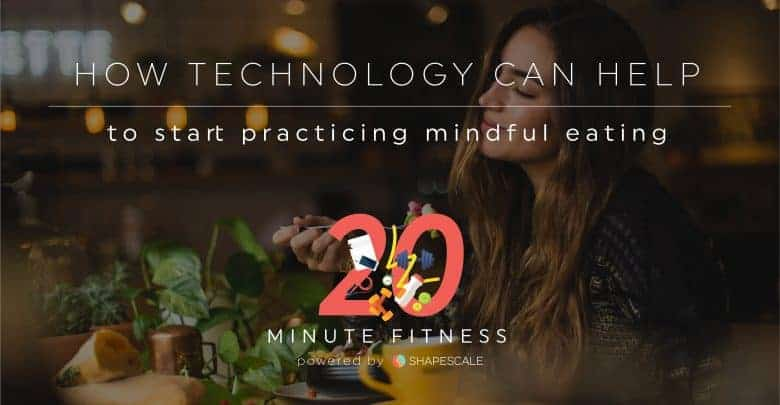 How Technology Can Help Start Practicing Mindful Eating-01