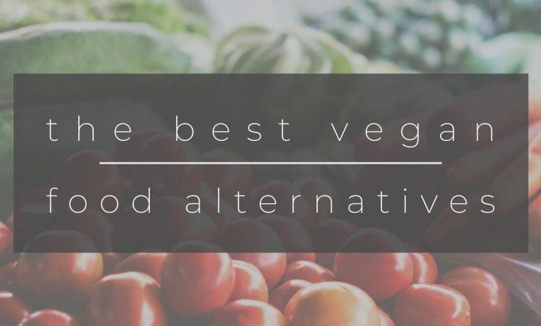 The Best Vegan Food Alternatives